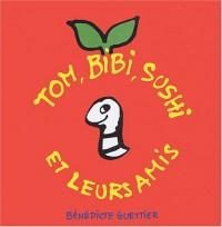 Tom, Bibi, Sushi et leurs amis