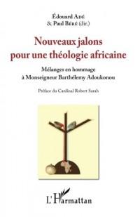 Nouveaux jalons pour une théologie africaine: Mélanges en hommage à Monseigneur Barthélémy Adoukonou