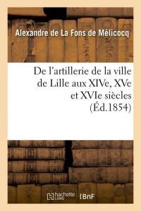De l Artillerie de la Ville de Lille ed 1854