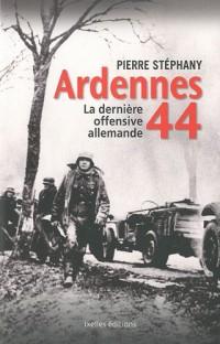 Ardennes 44, la dernière offensive allemande