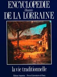 Encyclopédie illustrée de la Lorraine t.3 : la vie traditionnelle