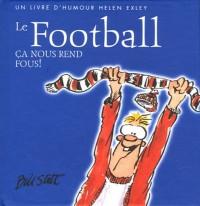 Le Football : Ca nous rend fous !