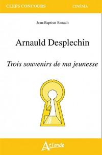 Arnauld Desplechin, Trois Souvenirs de Ma Jeunessse