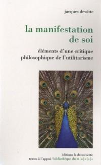 La manifestation de soi : Eléments d'une critique philosophique de l'utilitarisme