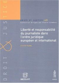 Liberté et responsabilité du journaliste dans l'ordre juridique européen et international
