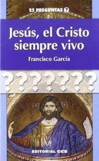 Jesús, el Cristo siempre vivo