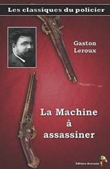 La Machine à assassiner - Gaston Leroux: Les classiques du policier (11)
