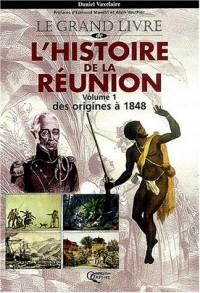Le grand livre de l'histoire de la Réunion, tome 1 : Des origines à nos jours