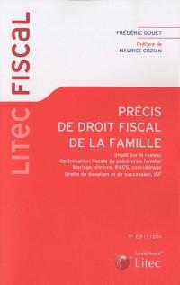 Précis de droit fiscal de la famille : Impôt sur le revenu ; Optimisation fiscale du patrimoine familial ; Mariage, divorce, PACS, concubinage ; Droits de donation et de succession ; ISF