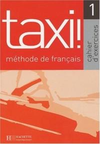 Taxi! 1 Méthode de français. Cahier d'exercices