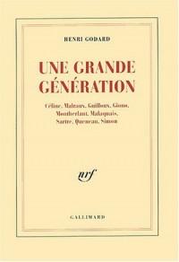 Une grande génération : Céline, Malraux, Guilloux, Giono, Montherlant, Malaquais, Sartre, Queneau, Simon