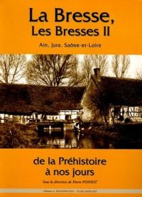 La Bresse, les Bresses : Tome 2, Ain, Jura, Saône-et-Loire de la Préhistoire à nos jours