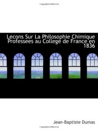 Lecons Sur La Philosophie Chimique Professees au College de France en 1836