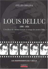 Louis Delluc 1890-1924. L'éveilleur du cinéma francais au temps des années folles