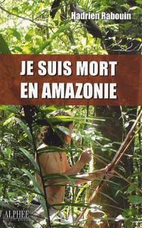 Je suis mort en Amazonie