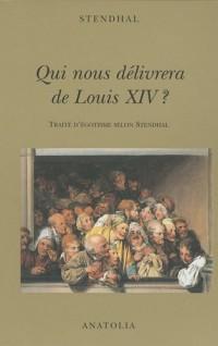 Qui nous délivrera de Louis XIV ? : Traité d'égotisme selon Stendhal