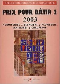 Prix pour bâtir 2003. :  Tome 2, Menuiseries, escaliers, plomberie, sanitaires, chauffage