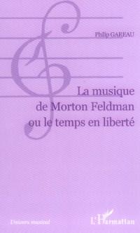 Musique de Morton Feldman Ou le Temps en Liberte