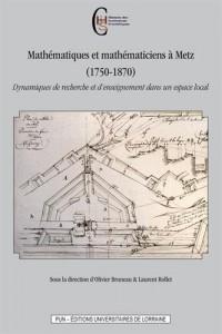Mathématiques et mathématiciens à Metz (1750-1870) : Dynamiques de recherche et d'enseignement dans un espace local