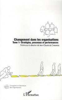 Changement dans les organisations : Tome 1, Stratégies, processus et performances