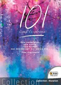 101 signes d'espérance - Des présences, des actes, des signes qui redonnent foi en la Vie...