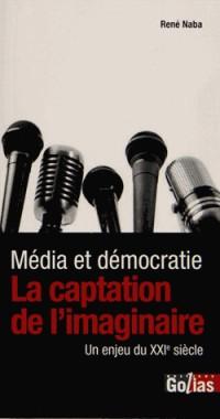 Média et Democratie : la Captation de l'Imaginaire, un Enjeu du Xxie Siecle