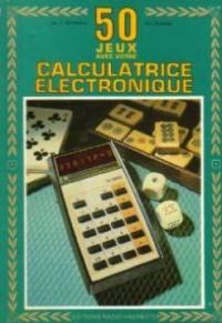 Cinquante jeux avec votre calculatrice électronique