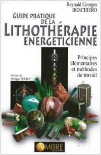Guide pratique de la lithothérapie énergéticienne : Principes élémentaires et méthodes de travail