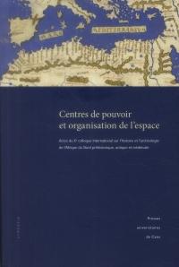 Centres de pouvoir et organisation de l'espace : Actes du Xe colloque international sur l'histoire et l'archéologie de l'Afrique du Nord préhistorique, antique et médiévale