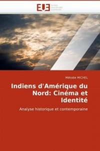 Indiens d'Amérique du Nord: Cinéma et Identité: Analyse historique et contemporaine