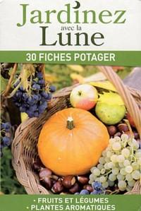 Jardinez avec la Lune : 30 fiches potager - Fruits et légumes, Plantes aromatiques