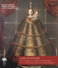 Marie Mondialisee. l'<I>Atlas Marianus</I> de Wilhelm Gumppenberg et les Topographies Sacrees de l'