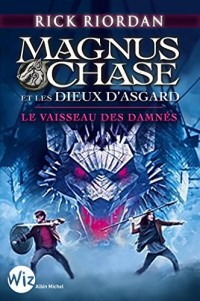 Magnus Chase et les dieux d'Asgard - tome 3: Le vaisseau des damnés