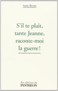S'Il Te Plait, Tante Jeanne, Raconte-Moi la Guerre !