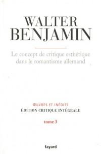 Oeuvres et inédits, édition critique intégrale : Tome 3, Le concept de critique esthétique dans le romantisme allemand