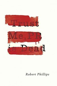 [(Trust Me, PR is Dead)] [By (author) Robert Phillips] published on (June, 2015)