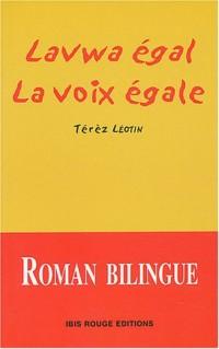 Lavwa égal : La voix égale : Edition bilingue français-créole