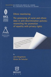 Ethnic monitoring : The processing of racial and ethnic data in anti-discrimination policies : reconciling the promotion of equality with privacy rights