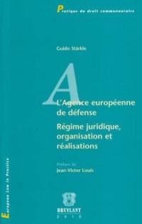 L'Agence européenne de défense : Régime juridique, organisation et réalisations