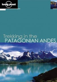 Lonely Planet Trekking in the Patagonian Andes (en anglais)