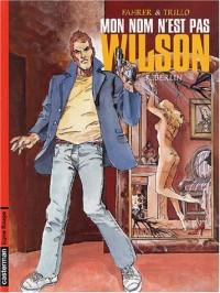 Mon nom n'est pas Wilson, tome 3 : Berlin