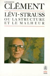 Claude Lévi-Strauss, ou, La structure et le malheur