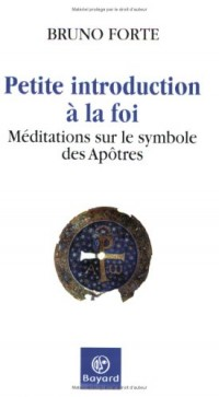 Petite introduction à la foi : Méditations sur le symbole des Apôtres
