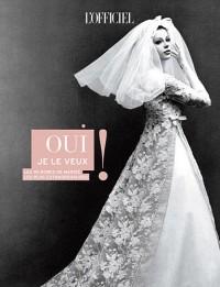 Oui je le veux ! : Les 90 robes de mariée les plus extraordinaires