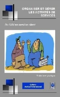 SAV et services : le guide pratique du responsable des services aux clients : organiser, gérer, développer les services...