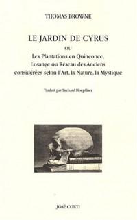 Le Jardin de Cyrus : Ou Les Plantations en Quinconce, Losange ou Réseau des Anciens considérées selon l'Art, la Nature, la Mystique