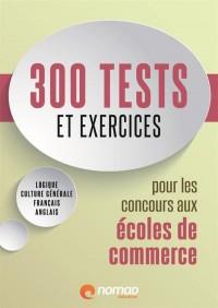 300 tests et exercices pour les concours aux écoles de commerce : Logique, français, anglais, culture générale