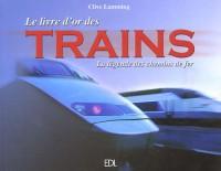 Le livre d'or des trains : La légende des chemins de fer