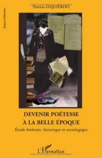 Devenir poétesse à la belle époque : Etude littéraire, historique et sociologique
