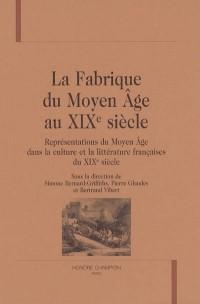 La Fabrique du Moyen Age au XIXe siècle